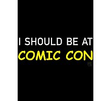 I Should be at Comic Con Photographic Print