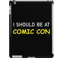 I Should be at Comic Con iPad Case/Skin