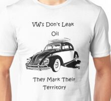 VW's don't leak oil they mark their territory  Unisex T-Shirt