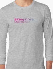 Is it sexy in here.. or is it just me? - pink T-Shirt