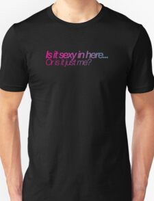 Is it sexy in here.. or is it just me? - pink Unisex T-Shirt