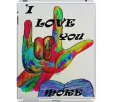 I LOVE YOU MORE - American Sign Language iPad Case/Skin
