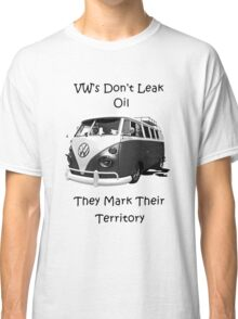 VW's don't leak oil they mark their territory BUS Classic T-Shirt