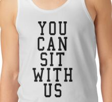 YOU CAN SIT WITH US Tank Top
