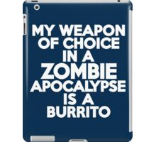 My weapon of choice in a Zombie Apocalypse is a burrito iPad Case/Skin