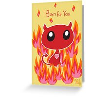 I Burn for You Greeting Card