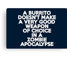 A burrito doesn't make a very good weapon of choice in a Zombie Apocalypse Canvas Print