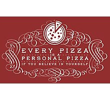 Every Pizza... Photographic Print