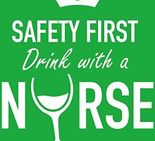 SAFETY FIRST drink with a NURSE by birthdaytees