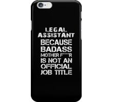 Legal Assistant Because Badass Mother F***R Is Not An Offical Job Tittle - Tshirt iPhone Case/Skin