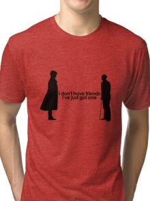 I Don't Have Friends Tri-blend T-Shirt