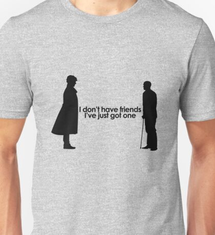 I Don't Have Friends Unisex T-Shirt