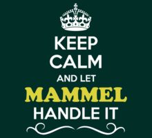Keep Calm and Let MAMMEL Handle it by Bernardos