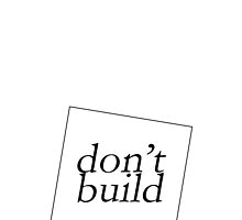 DON'T BUILD by 3515LM