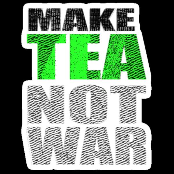 Make Tea Not War by banginT