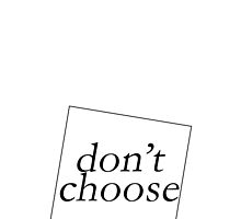 DON'T CHOOSE by 3515LM