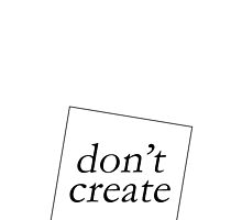 DON'T CREATE by 3515LM