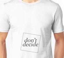 DON'T DECIDE Unisex T-Shirt
