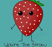 You're The Straw To My Berry by Crystal Potter