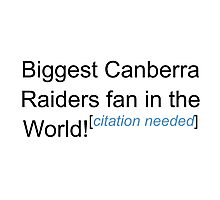 Biggest Canberra Raiders Fan - Citation Needed Photographic Print