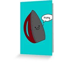 Irony Greeting Card