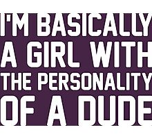 I Am Basically A Girl With The Personality Of A Dude Photographic Print