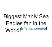 Biggest Manly Sea Eagles Fan - Citation Needed Photographic Print
