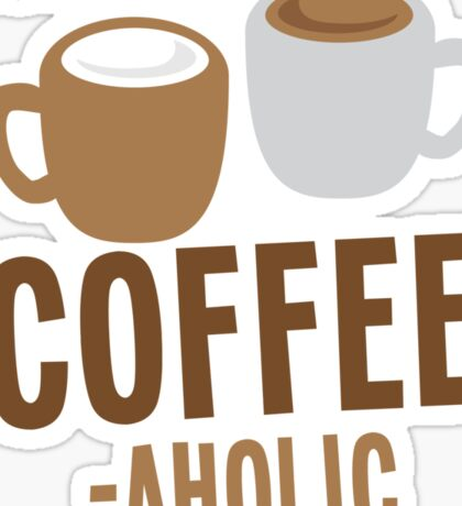 Ok, I may be a COFFEE-AHOLIC Sticker