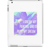 I Dream My Painting and I Paint My Dream - Vincent van Gogh Quote iPad Case/Skin