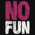 My new no fun t-shirt! by DarioRigon