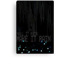 Make It Rain Canvas Print