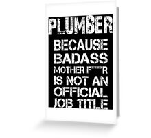 Plumber Because Badass Mother F***R Is Not An Offical Job Tittle - Tshirt Greeting Card