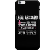Legal Assistant Only Because Freaking Awesome Is Not An Official Job Title - Tshirt & Accessories iPhone Case/Skin