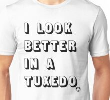 I Look Better in a Tuxedo Unisex T-Shirt