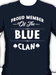 Proud member of the Blue clan! T-Shirt