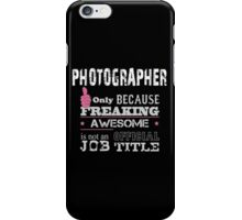 Photographer Only Because Freaking Awesome Is Not An Official Job Title - Tshirt & Accessories iPhone Case/Skin