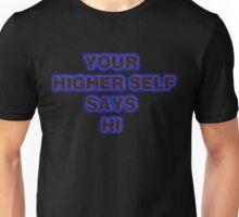 YOUR HIGHER SELF SAYS HI Unisex T-Shirt