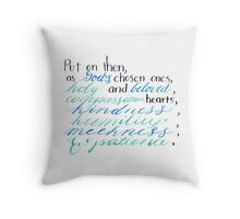 Put on Then, As God's Chosen Ones –  Colossians 3:12 Throw Pillow