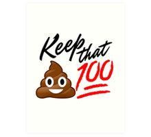 Keep that Sh*t 100! Art Print