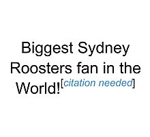 Biggest Sydney Roosters Fan - Citation Needed Photographic Print