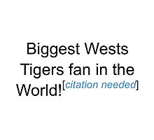 Biggest Wests Tigers Fan - Citation Needed Photographic Print