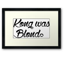 Kong was Blond Framed Print