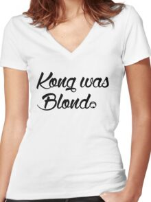 Kong was Blond Women's Fitted V-Neck T-Shirt