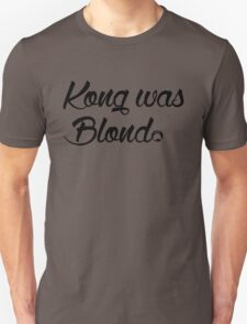 Kong was Blond T-Shirt