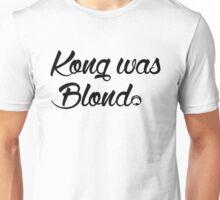 Kong was Blond Unisex T-Shirt