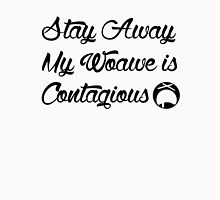 Stay away my Woawe is Contagious Unisex T-Shirt