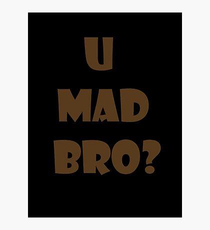 U Mad Bro? Photographic Print