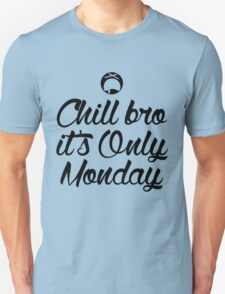 Chill Bro it's only Monday T-Shirt