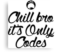 Chill Bro it's only Codes Canvas Print