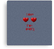 I have two hearts Canvas Print